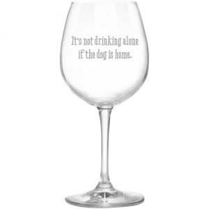 wine glass Not Drinking Alone if dog home